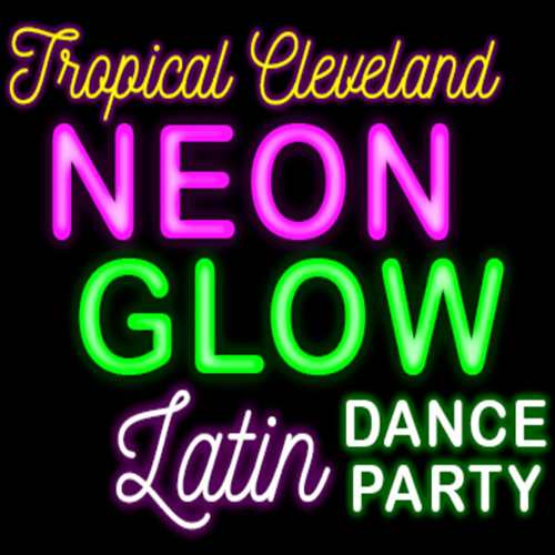 Tropical Cleveland Neon Glow Latin Dance Party