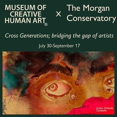 The Morgan Conservatory x Museum of Creative Human Art Present Cross Generations