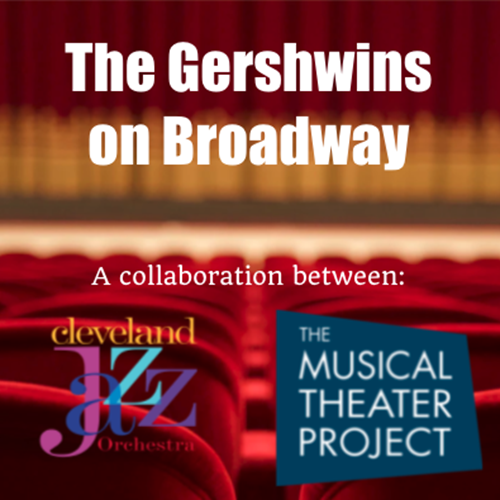 """Cleveland Jazz Orchestra/The Musical Theater Project """"The Gershwins on Broadway"""""""