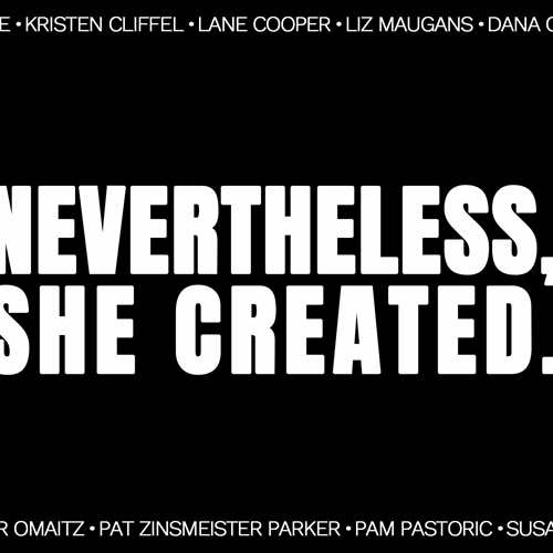 Opening Reception: Nevertheless, She Created.