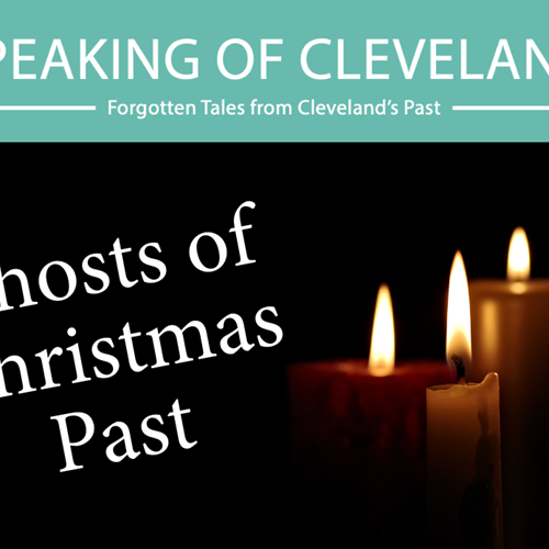 Speaking of Cleveland ONLINE Series | Ghosts of Christmas Past