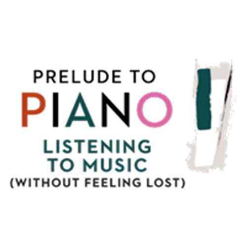 Postponed: Prelude to Piano: Listening to Music (without Feeling Lost)
